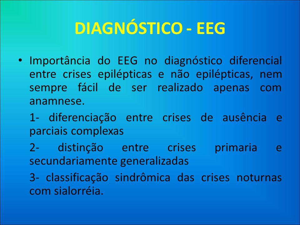 DIAGNÓSTICO - EEG • Importância do EEG no diagnóstico diferencial entre crises epilépticas e não epilépticas, nem sempre fácil de ser realizado apenas com anamnese.