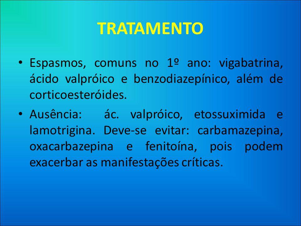 TRATAMENTO • Espasmos, comuns no 1º ano: vigabatrina, ácido valpróico e benzodiazepínico, além de corticoesteróides.