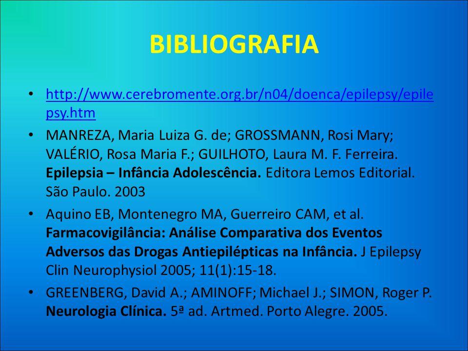 BIBLIOGRAFIA • http://www.cerebromente.org.br/n04/doenca/epilepsy/epile psy.htm http://www.cerebromente.org.br/n04/doenca/epilepsy/epile psy.htm • MANREZA, Maria Luiza G.