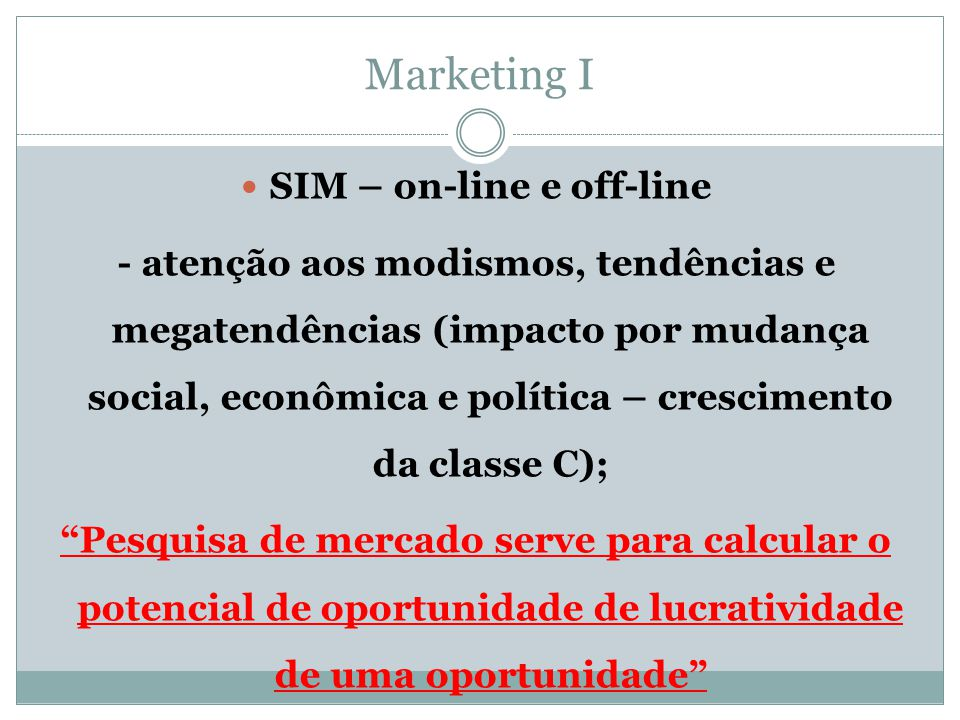 Marketing I  SIM – on-line e off-line - atenção aos modismos, tendências e megatendências (impacto por mudança social, econômica e política – crescim