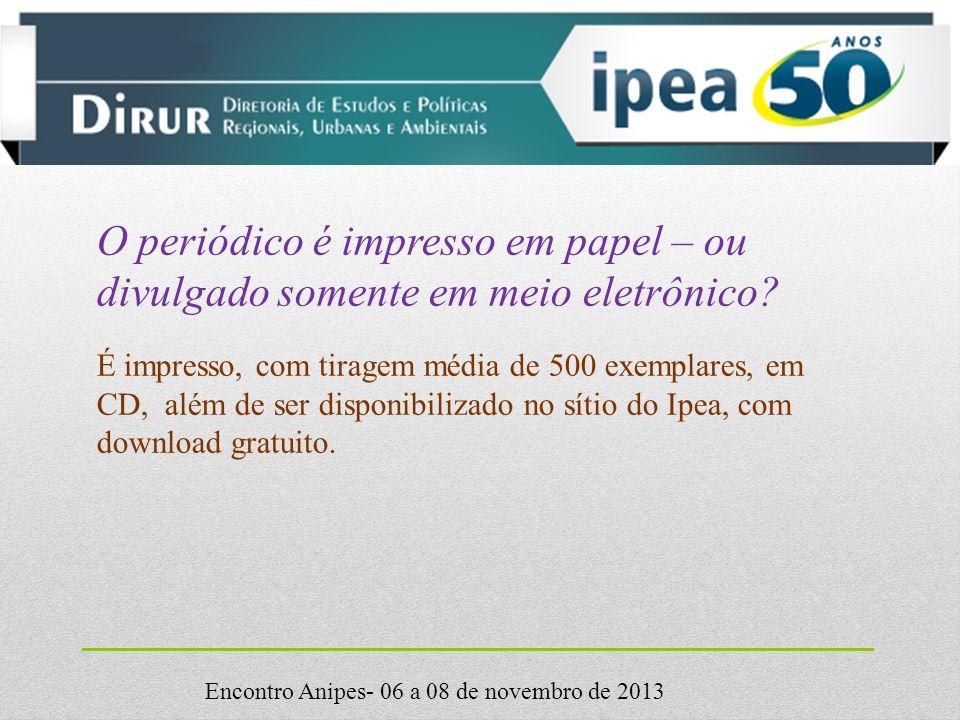 Encontro Anipes- 06 a 08 de novembro de 2013 O periódico é impresso em papel – ou divulgado somente em meio eletrônico.