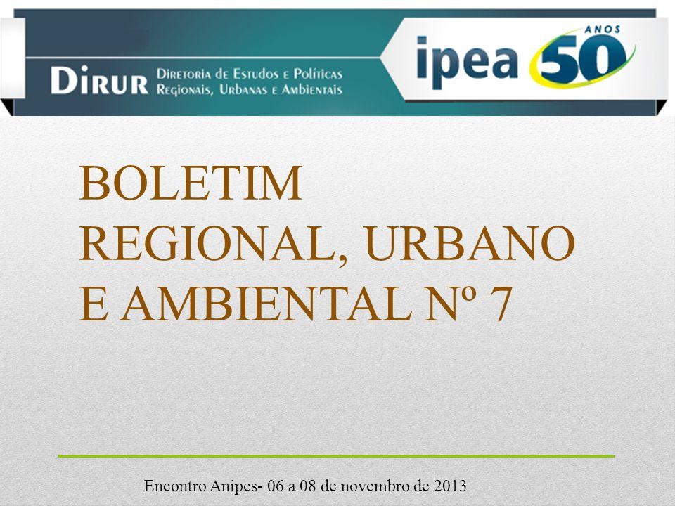 Encontro Anipes- 06 a 08 de novembro de 2013 BOLETIM REGIONAL, URBANO E AMBIENTAL Nº 7