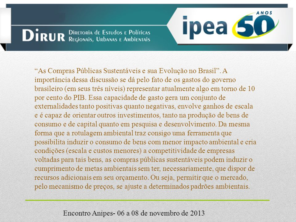 Encontro Anipes- 06 a 08 de novembro de 2013 As Compras Públicas Sustentáveis e sua Evolução no Brasil .