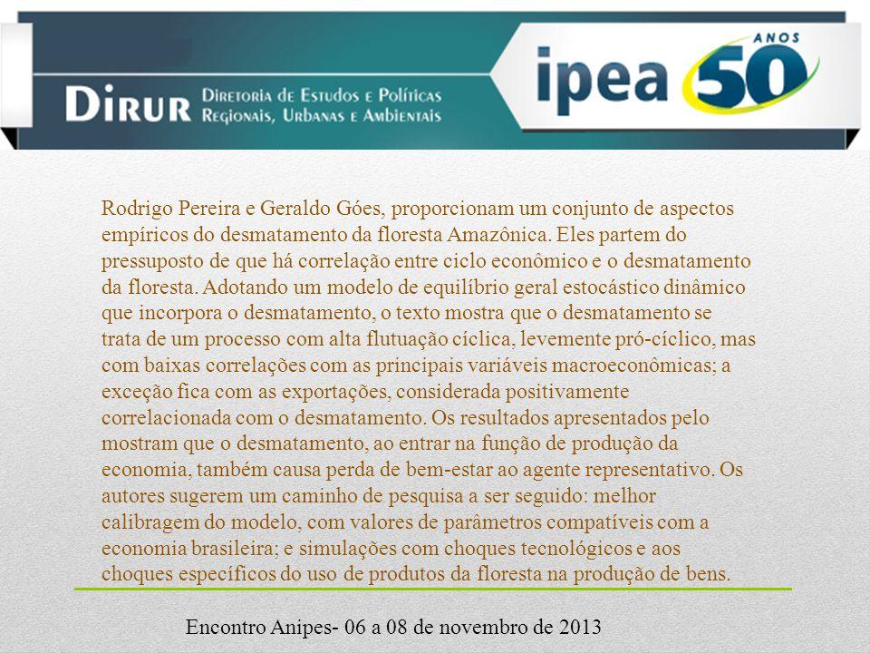 Encontro Anipes- 06 a 08 de novembro de 2013 Rodrigo Pereira e Geraldo Góes, proporcionam um conjunto de aspectos empíricos do desmatamento da floresta Amazônica.