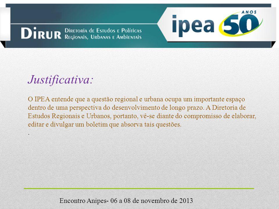 Encontro Anipes- 06 a 08 de novembro de 2013 Justificativa: O IPEA entende que a questão regional e urbana ocupa um importante espaço dentro de uma perspectiva do desenvolvimento de longo prazo.