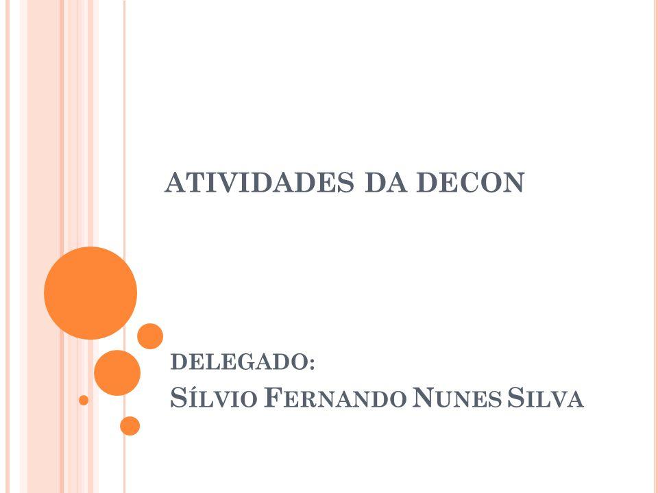 ATIVIDADES DA DECON DELEGADO: S ÍLVIO F ERNANDO N UNES S ILVA