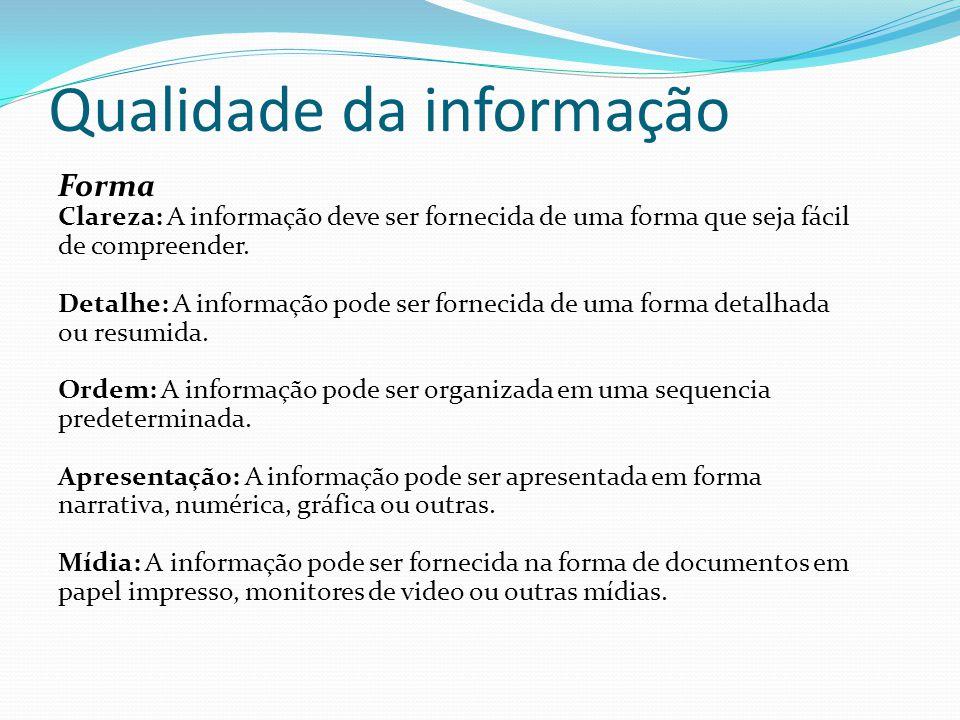 Qualidade da informação Forma Clareza: A informação deve ser fornecida de uma forma que seja fácil de compreender. Detalhe: A informação pode ser forn