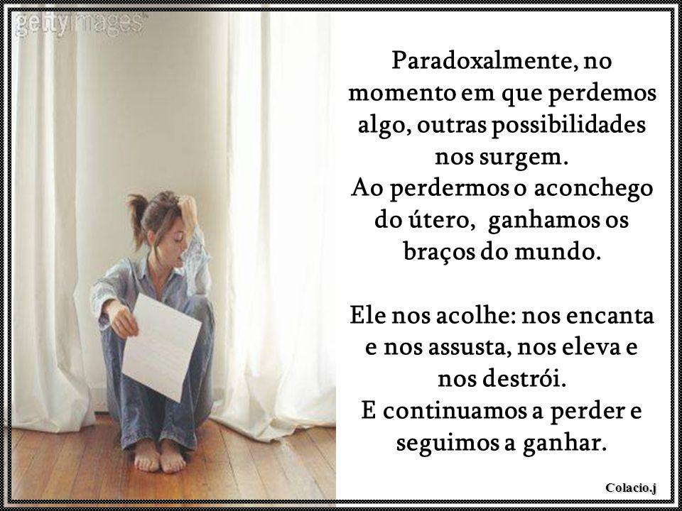 Colacio.j (Ego) (Mátala) Paradoxalmente, no momento em que perdemos algo, outras possibilidades nos surgem.