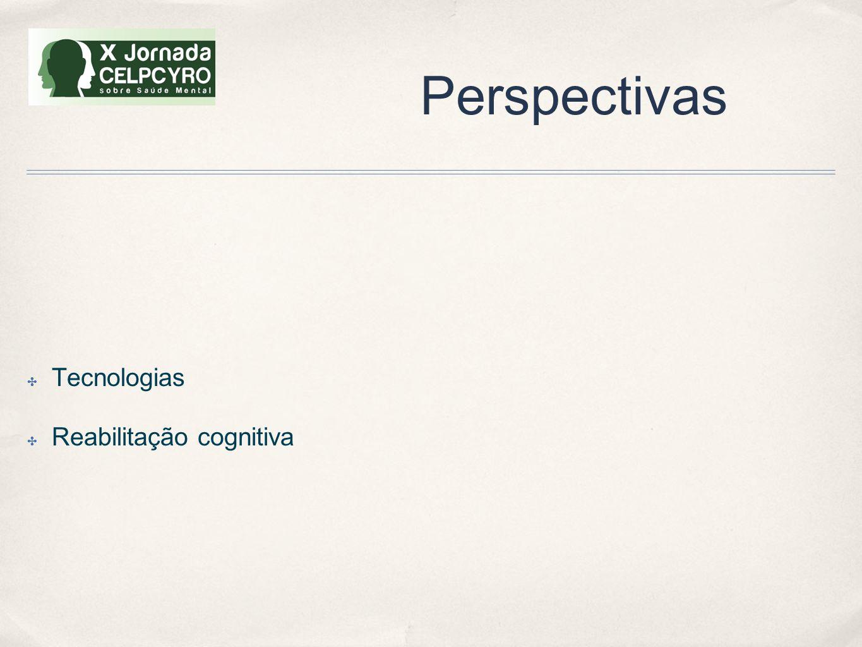 Perspectivas ✤ Tecnologias ✤ Reabilitação cognitiva