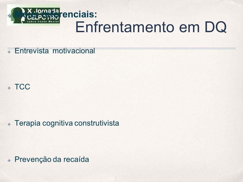 Enfrentamento em DQ ✤ Meus referenciais: ✤ Entrevista motivacional ✤ TCC ✤ Terapia cognitiva construtivista ✤ Prevenção da recaída ✤