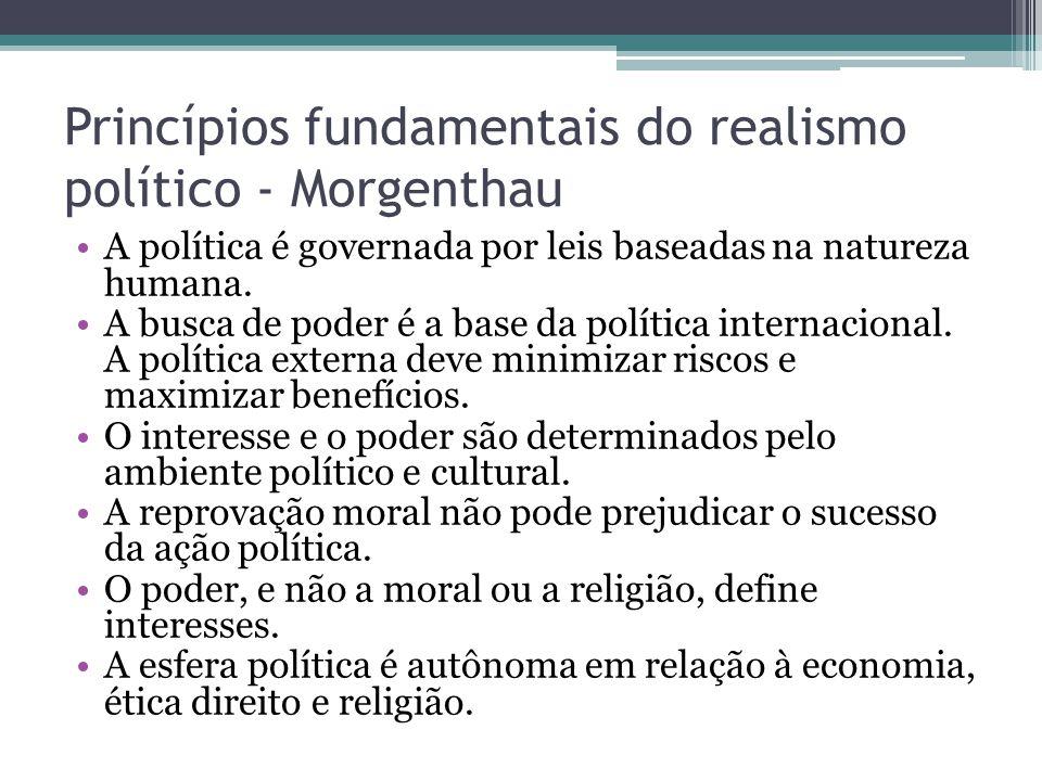 Princípios fundamentais do realismo político - Morgenthau •A política é governada por leis baseadas na natureza humana. •A busca de poder é a base da