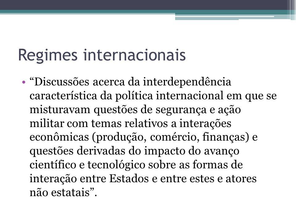 """Regimes internacionais •""""Discussões acerca da interdependência característica da política internacional em que se misturavam questões de segurança e a"""