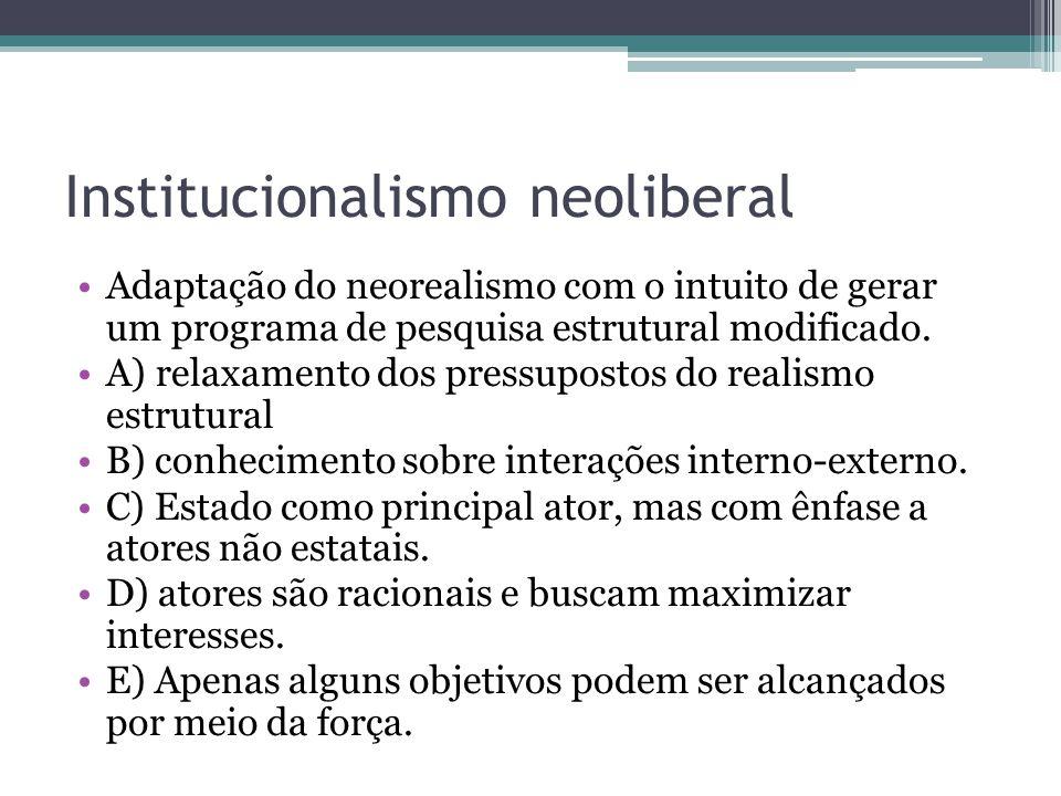Institucionalismo neoliberal •Adaptação do neorealismo com o intuito de gerar um programa de pesquisa estrutural modificado. •A) relaxamento dos press
