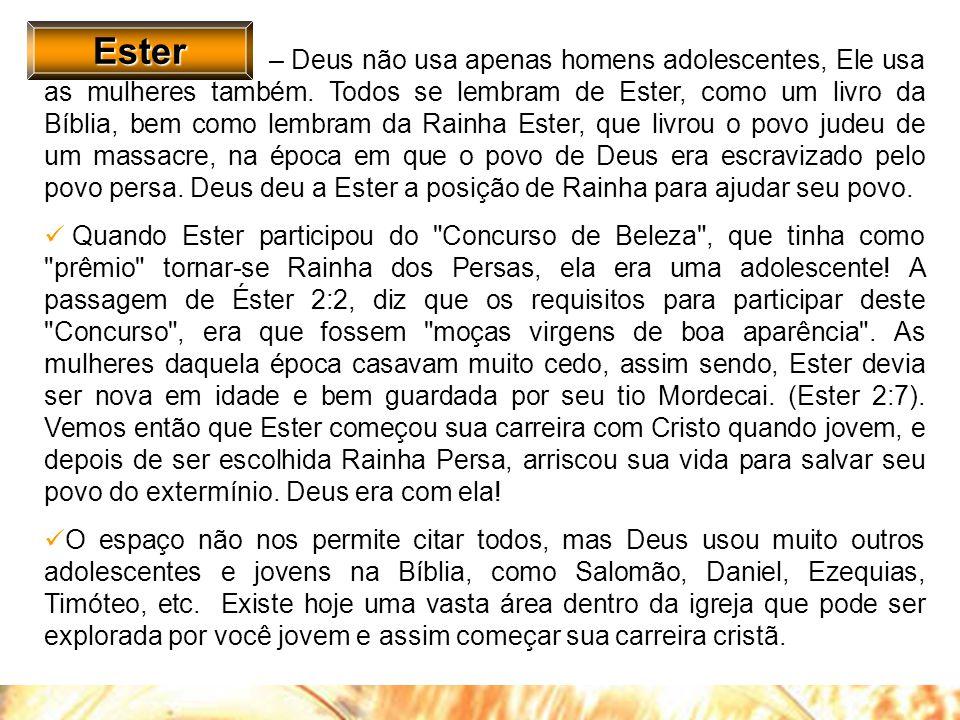 Ester – Deus não usa apenas homens adolescentes, Ele usa as mulheres também. Todos se lembram de Ester, como um livro da Bíblia, bem como lembram da R