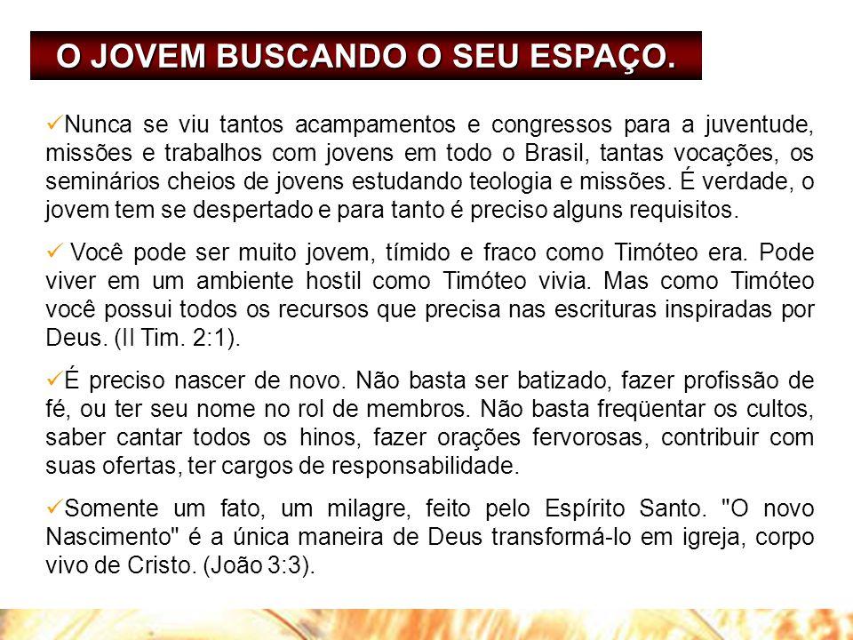 O JOVEM BUSCANDO O SEU ESPAÇO.  Nunca se viu tantos acampamentos e congressos para a juventude, missões e trabalhos com jovens em todo o Brasil, tant