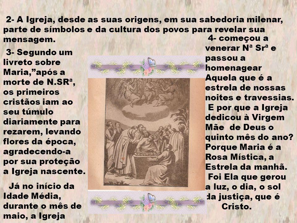 2- A Igreja, desde as suas origens, em sua sabedoria milenar, parte de símbolos e da cultura dos povos para revelar sua mensagem. 3- Segundo um livret