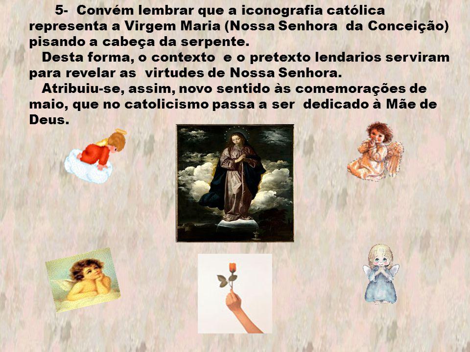 5- Convém lembrar que a iconografia católica representa a Virgem Maria (Nossa Senhora da Conceição) pisando a cabeça da serpente. Desta forma, o conte