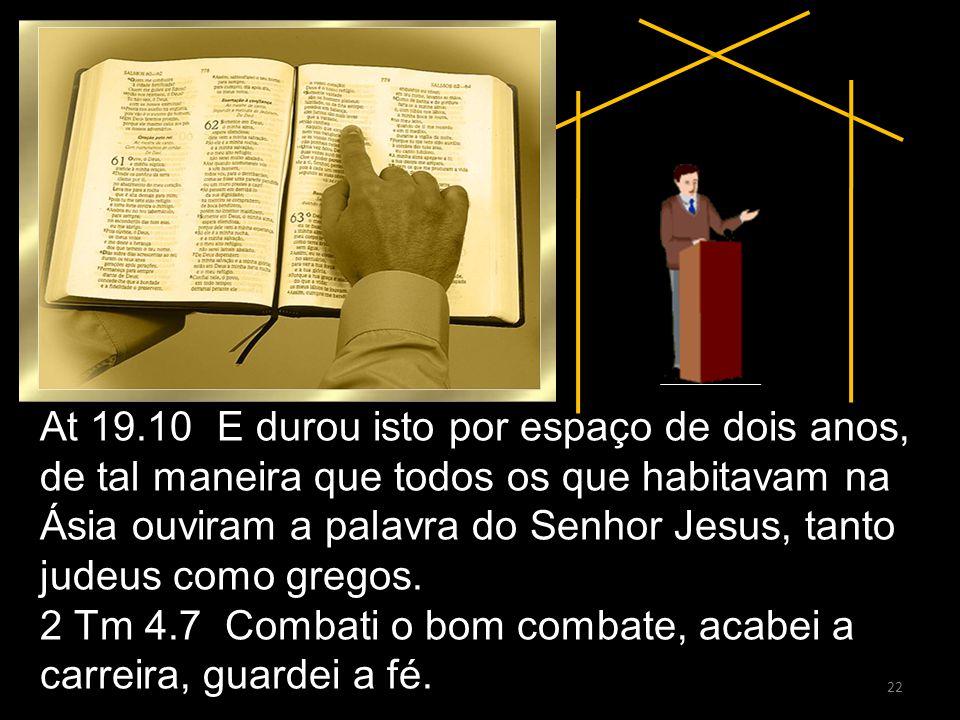 22 At 19.10 E durou isto por espaço de dois anos, de tal maneira que todos os que habitavam na Ásia ouviram a palavra do Senhor Jesus, tanto judeus co
