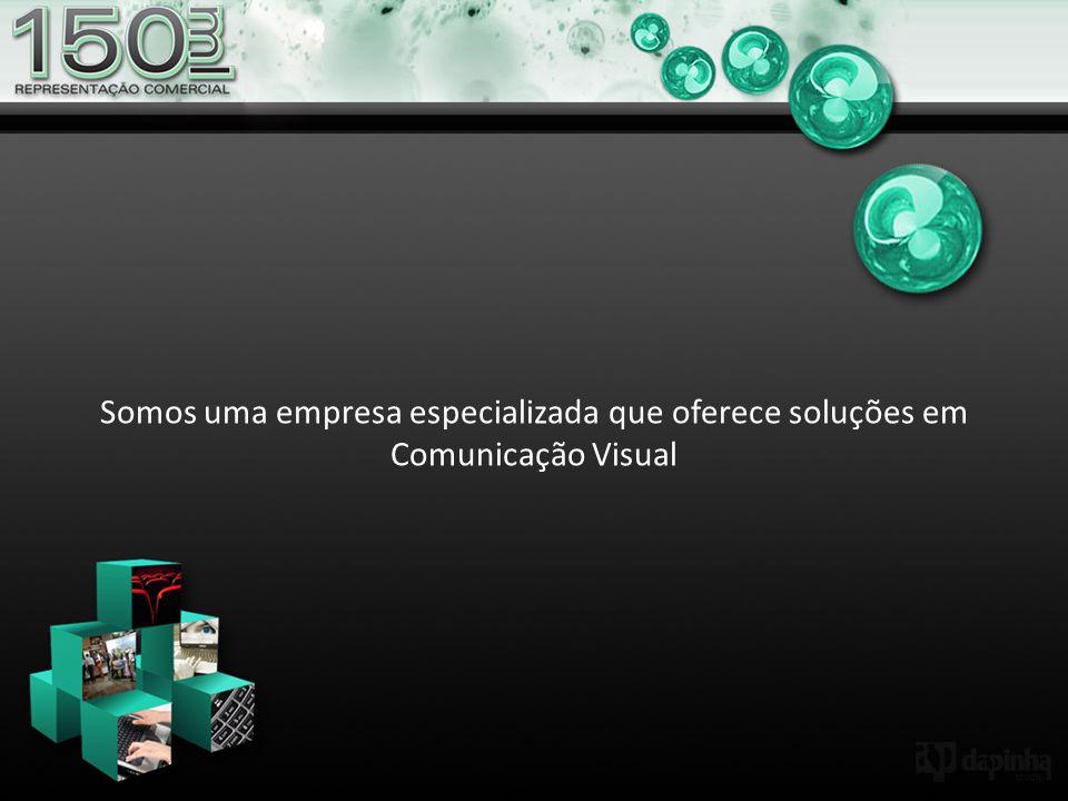 Somos uma empresa especializada que oferece soluções em Comunicação Visual