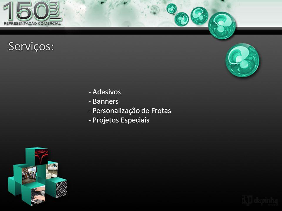 - Adesivos - Banners - Personalização de Frotas - Projetos Especiais
