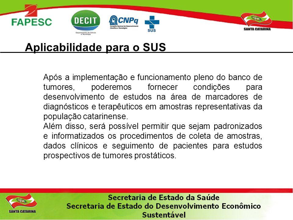 Aplicabilidade para o SUS Após a implementação e funcionamento pleno do banco de tumores, poderemos fornecer condições para desenvolvimento de estudos