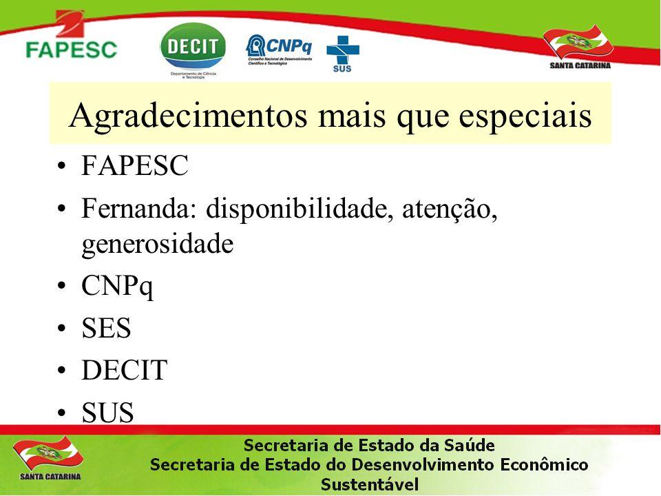 Agradecimentos mais que especiais •FAPESC •Fernanda: disponibilidade, atenção, generosidade •CNPq •SES •DECIT •SUS
