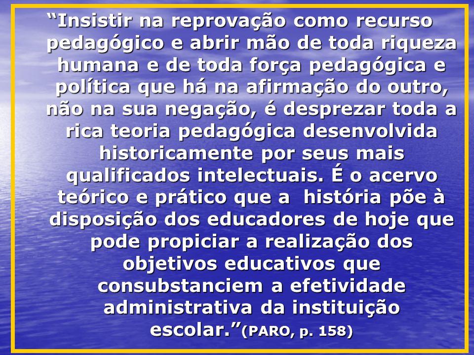 """""""Insistir na reprovação como recurso pedagógico e abrir mão de toda riqueza humana e de toda força pedagógica e política que há na afirmação do outro,"""