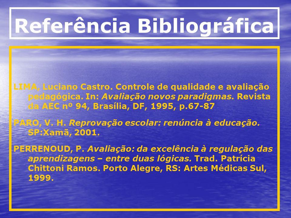 Referência Bibliográfica LIMA, Luciano Castro.Controle de qualidade e avaliação pedagógica.