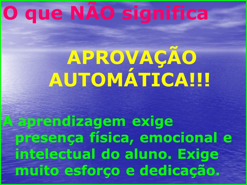 O que NÃO significa APROVAÇÃO AUTOMÁTICA!!.