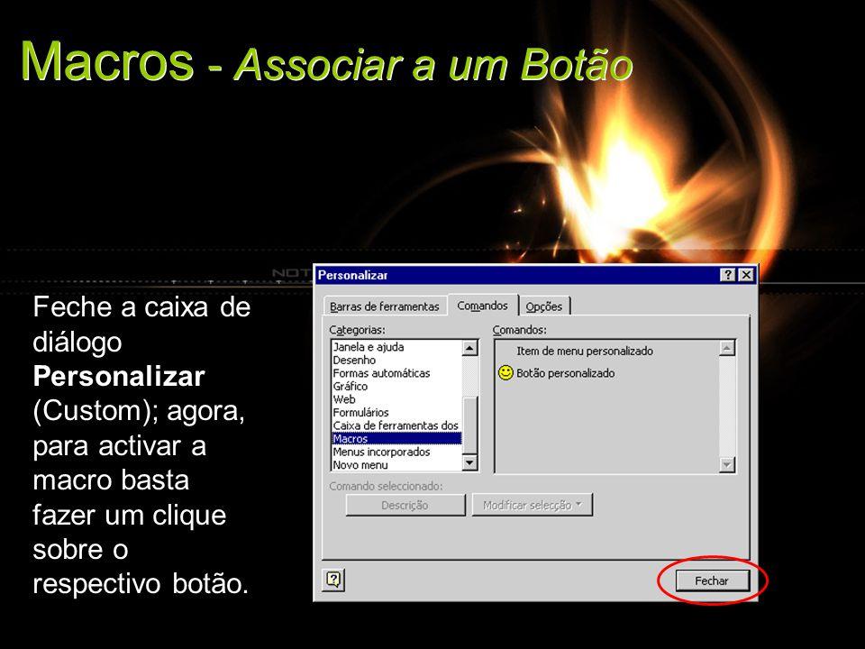 Aula 41/4213 Macros - Associar a um Botão Feche a caixa de diálogo Personalizar (Custom); agora, para activar a macro basta fazer um clique sobre o respectivo botão.