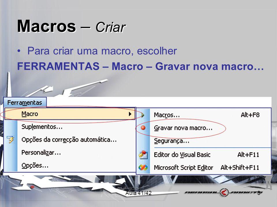 Aula 41/423 Macros – Criar •Para criar uma macro, escolher FERRAMENTAS – Macro – Gravar nova macro…