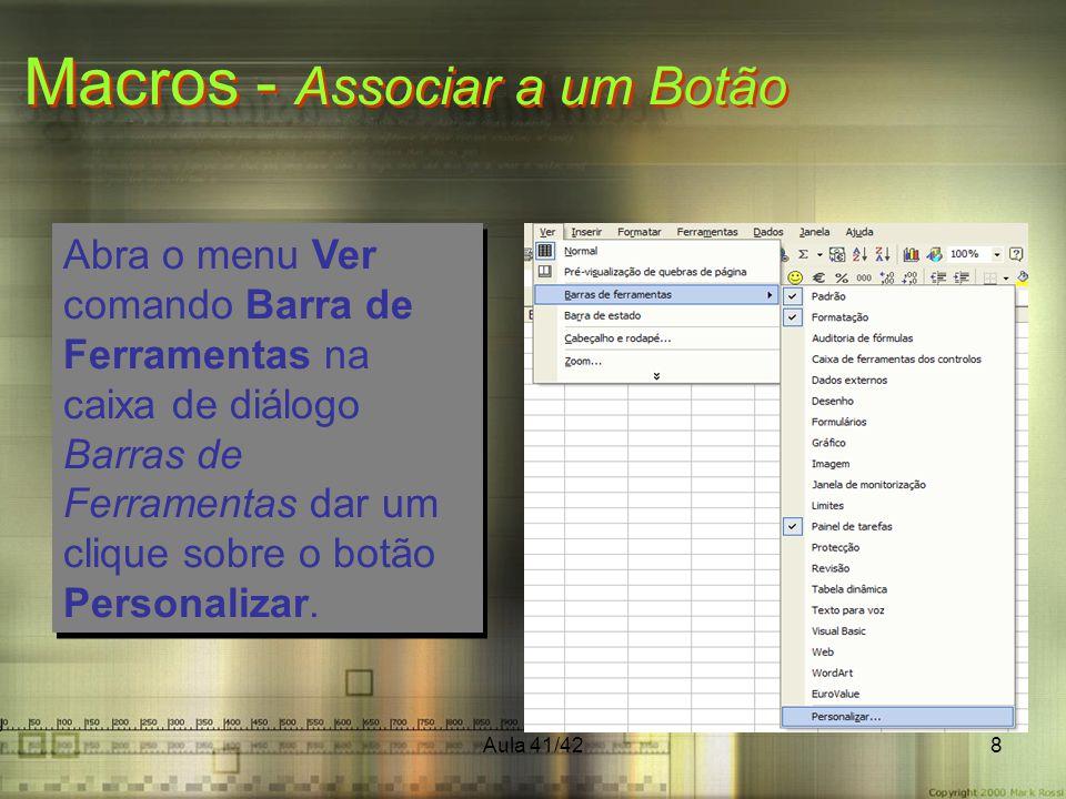 Aula 41/428 Macros - Associar a um Botão Abra o menu Ver comando Barra de Ferramentas na caixa de diálogo Barras de Ferramentas dar um clique sobre o botão Personalizar.