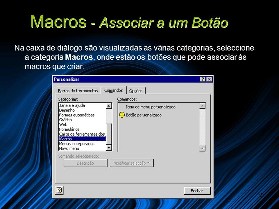 Aula 41/429 Macros - Associar a um Botão Na caixa de diálogo são visualizadas as várias categorias, seleccione a categoria Macros, onde estão os botões que pode associar às macros que criar.