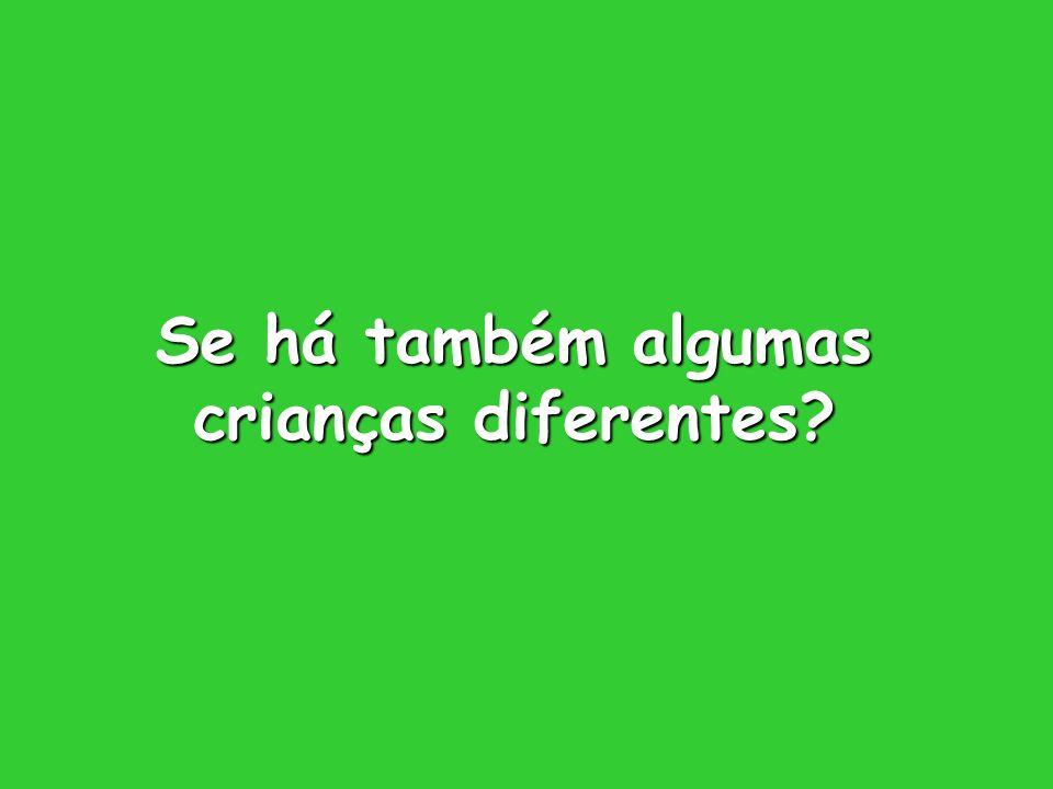 Se há também algumas crianças diferentes?