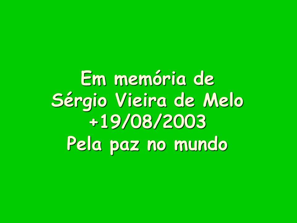 Em memória de Sérgio Vieira de Melo +19/08/2003 Pela paz no mundo
