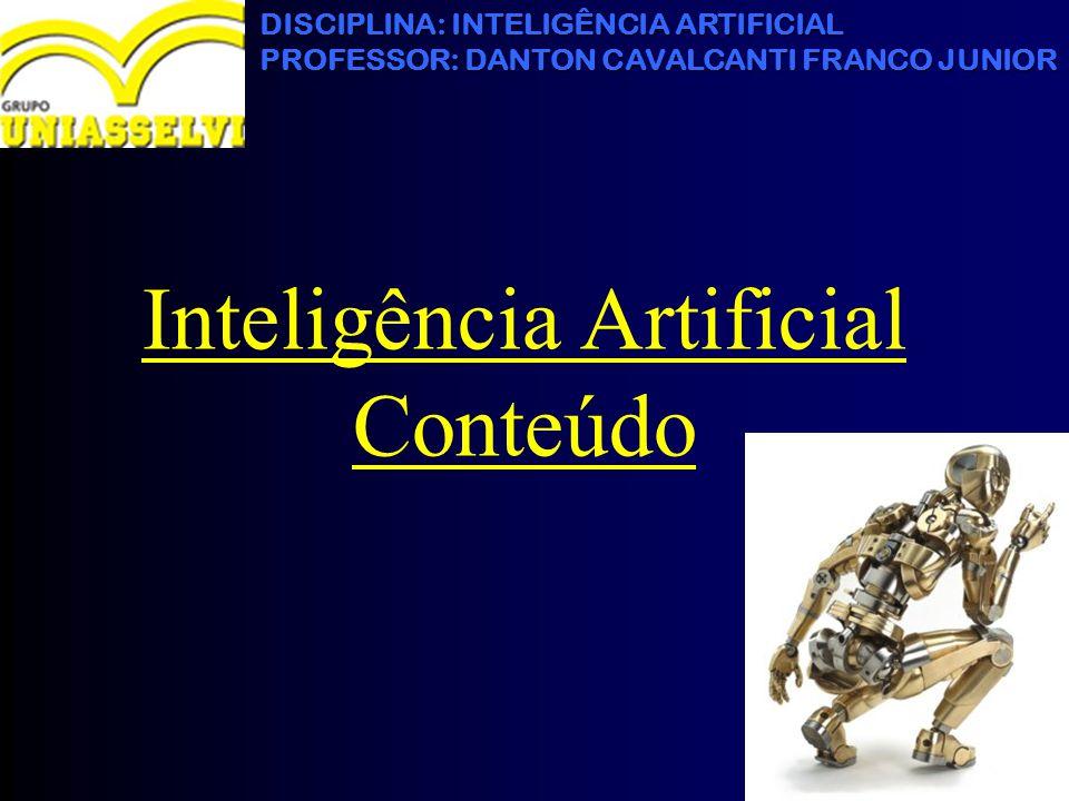 DISCIPLINA: INTELIGÊNCIA ARTIFICIAL PROFESSOR: DANTON CAVALCANTI FRANCO JUNIOR Inteligência Artificial Conteúdo