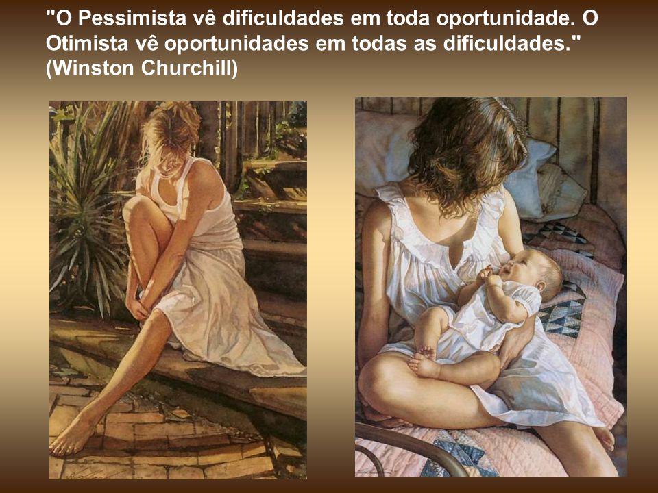 O Pessimista vê dificuldades em toda oportunidade.