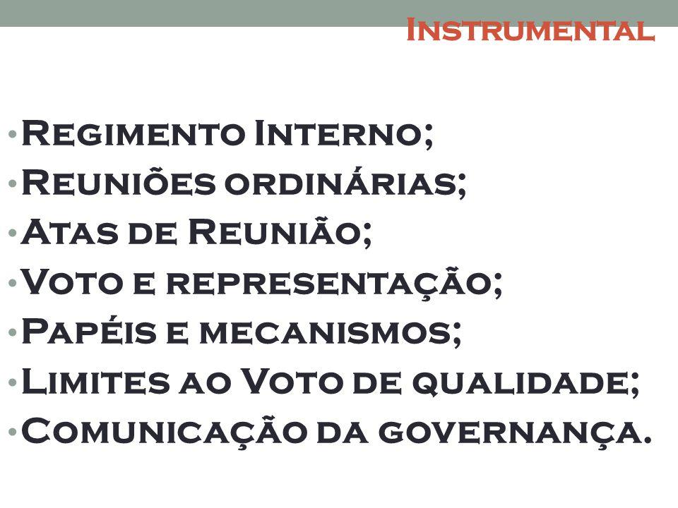 Instrumental • Regimento Interno; • Reuniões ordinárias; • Atas de Reunião; • Voto e representação; • Papéis e mecanismos; • Limites ao Voto de qualidade; • Comunicação da governança.