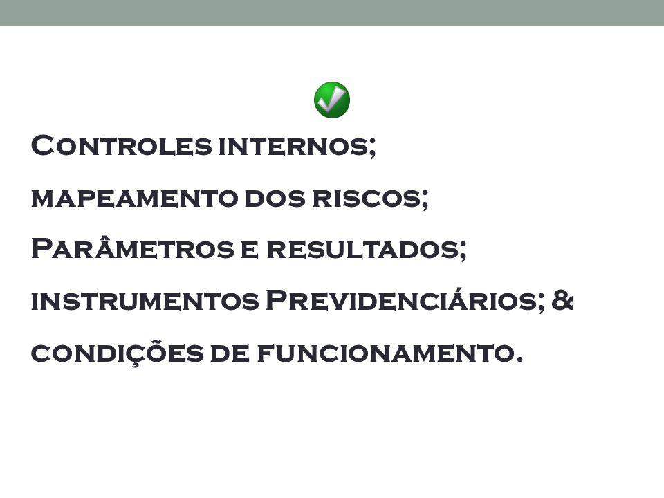 Controles internos; mapeamento dos riscos; Parâmetros e resultados; instrumentos Previdenciários; & condições de funcionamento.