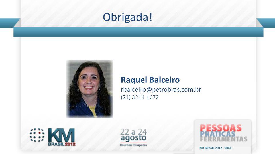 Obrigada! Raquel Balceiro rbalceiro@petrobras.com.br (21) 3211-1672