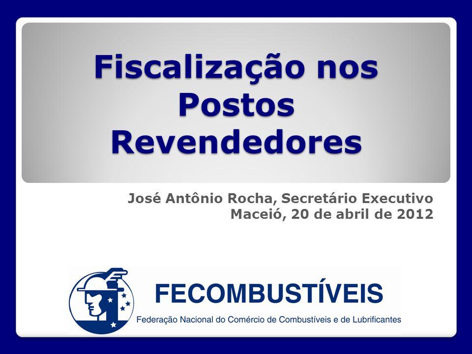 Fiscalização nos Postos Revendedores Fiscalização nos Postos Revendedores José Antônio Rocha, Secretário Executivo Maceió, 20 de abril de 2012
