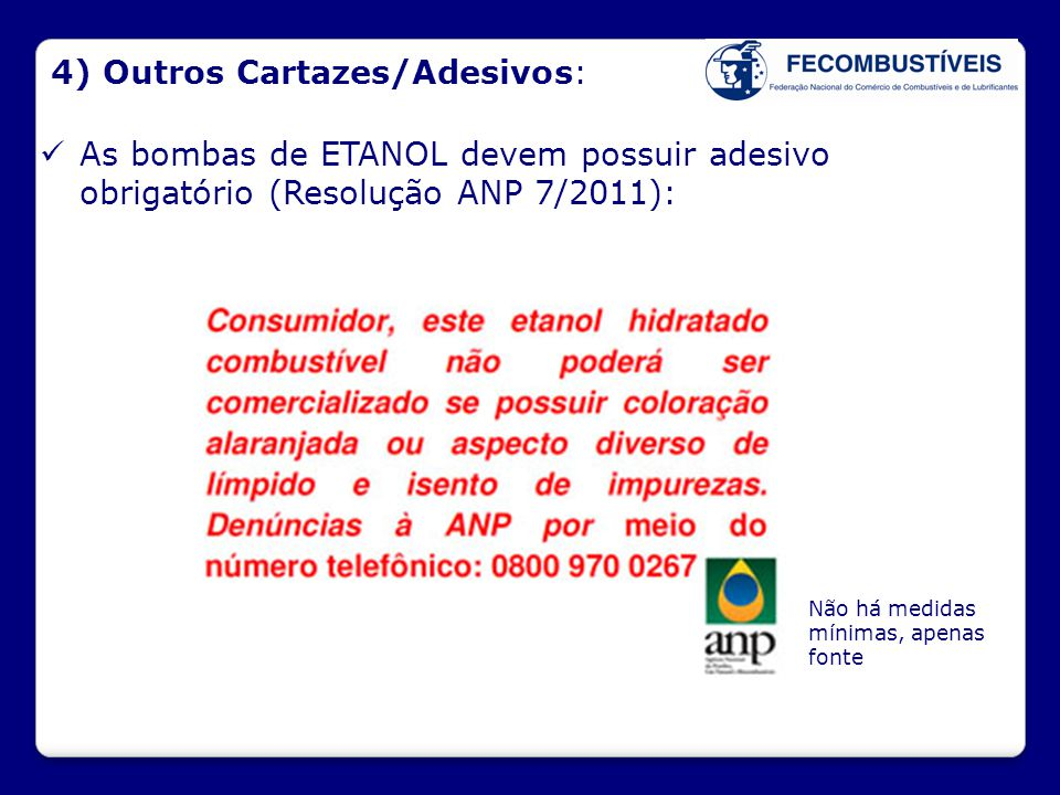 4) Outros Cartazes/Adesivos:  As bombas de ETANOL devem possuir adesivo obrigatório (Resolução ANP 7/2011): Não há medidas mínimas, apenas fonte