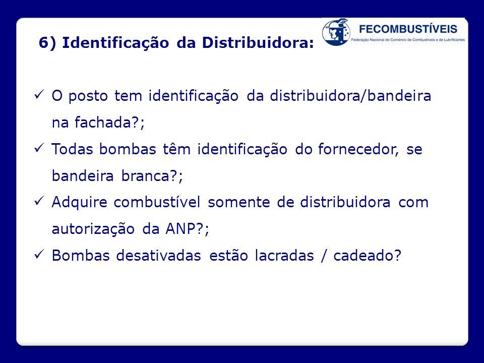 6) Identificação da Distribuidora:  O posto tem identificação da distribuidora/bandeira na fachada?;  Todas bombas têm identificação do fornecedor,