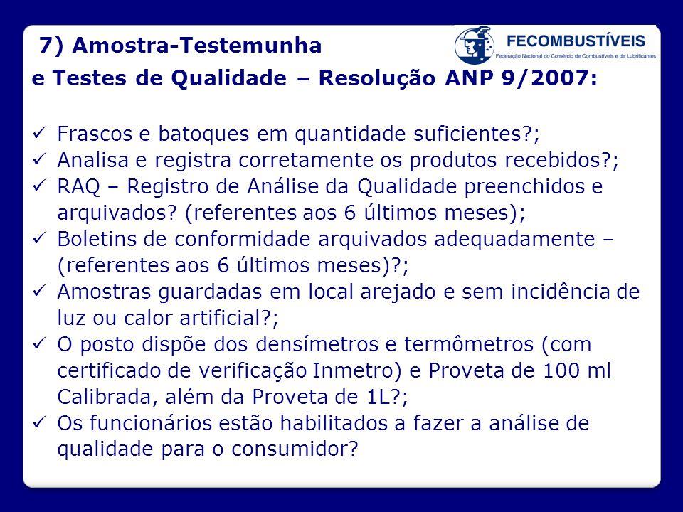 7) Amostra-Testemunha e Testes de Qualidade – Resolução ANP 9/2007:  Frascos e batoques em quantidade suficientes?;  Analisa e registra corretamente