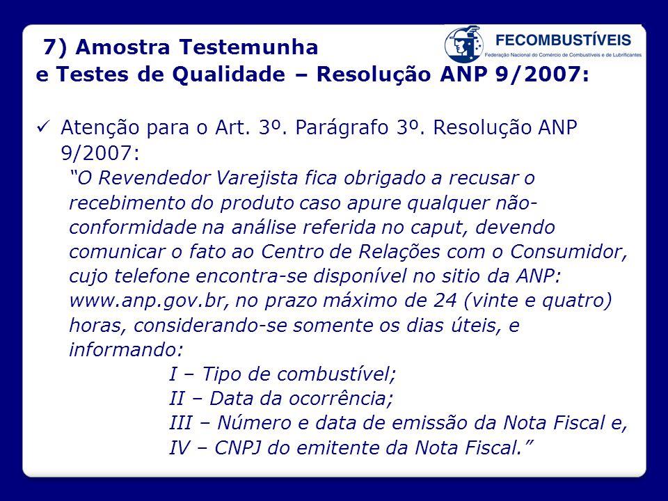 """7) Amostra Testemunha e Testes de Qualidade – Resolução ANP 9/2007:  Atenção para o Art. 3º. Parágrafo 3º. Resolução ANP 9/2007: """"O Revendedor Vareji"""