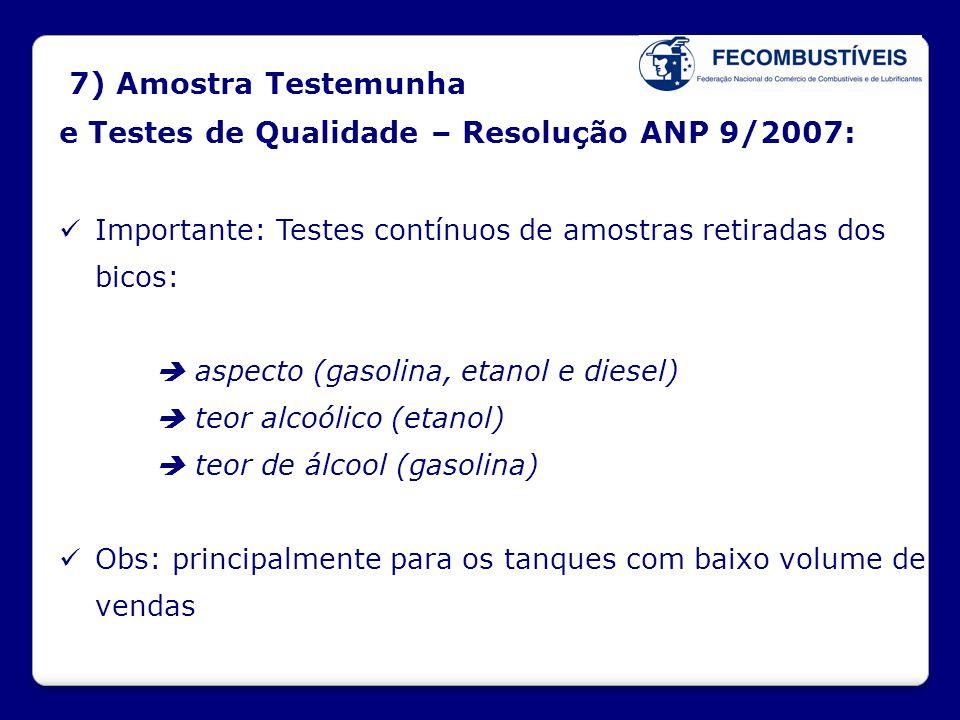 7) Amostra Testemunha e Testes de Qualidade – Resolução ANP 9/2007:  Importante: Testes contínuos de amostras retiradas dos bicos:  aspecto (gasolin