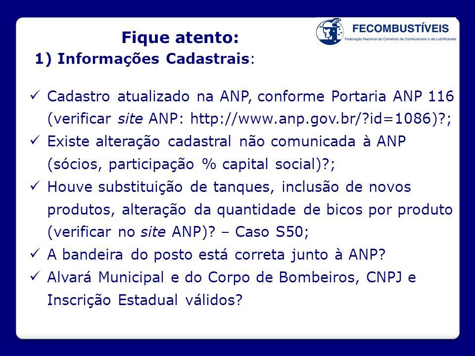 Fique atento: 1) Informações Cadastrais:  Cadastro atualizado na ANP, conforme Portaria ANP 116 (verificar site ANP: http://www.anp.gov.br/?id=1086)?