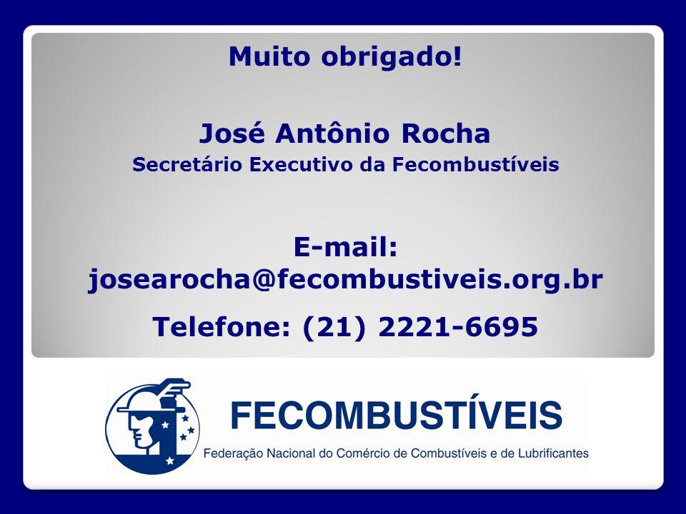 Muito obrigado! José Antônio Rocha Secretário Executivo da Fecombustíveis E-mail: josearocha@fecombustiveis.org.br Telefone: (21) 2221-6695