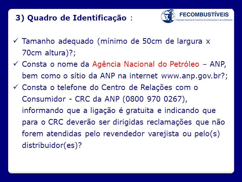 3) Quadro de Identificação :  Tamanho adequado (mínimo de 50cm de largura x 70cm altura)?;  Consta o nome da Agência Nacional do Petróleo – ANP, bem