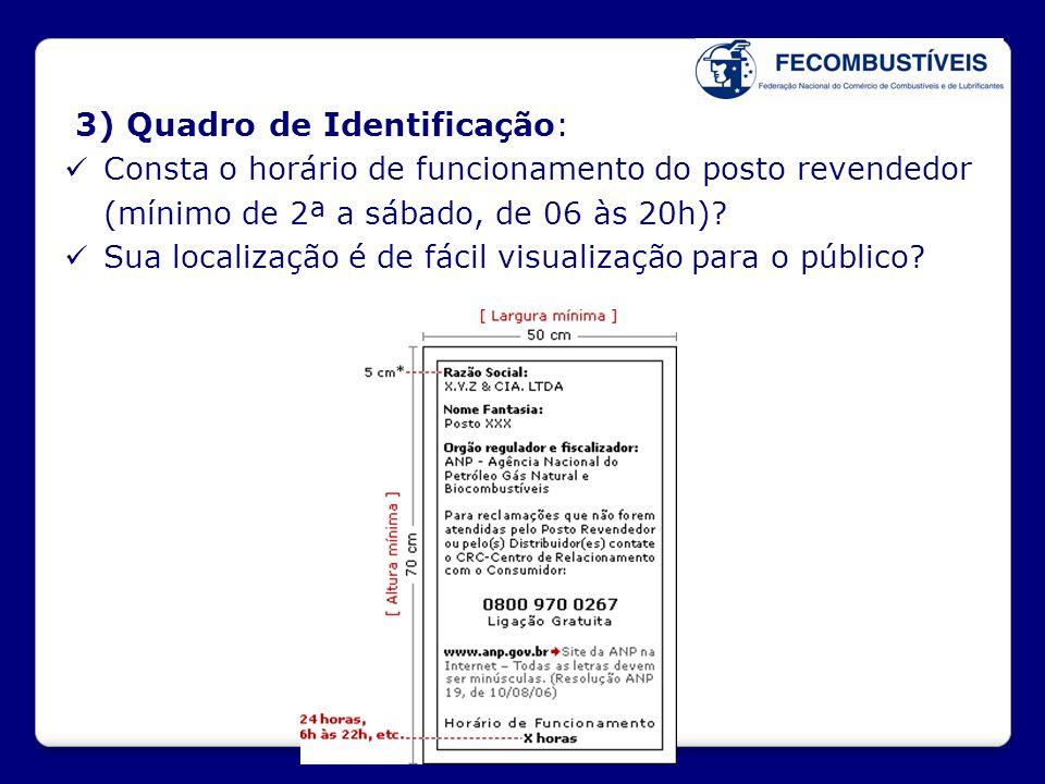 3) Quadro de Identificação:  Consta o horário de funcionamento do posto revendedor (mínimo de 2ª a sábado, de 06 às 20h)?  Sua localização é de fáci